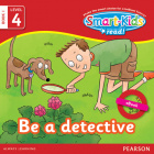 Smart-Kids Read! Level 4 Book 1 Be a detective
